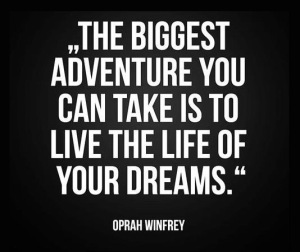 the-biggest-adventure-you-can-take-is-to-live-the-life-of-your-dreams