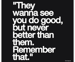 they-wanna-see-you-do-good-but-never-better-than-them